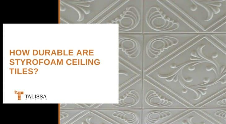 how durable are styrofoam ceiling tiles